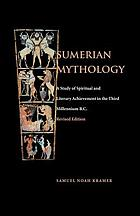 Sumerian mythology; a study of spiritual and literary achievement in the third millenium B.C.