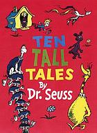 Ten tall tales by Dr. Seuss.