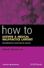 How to survive a medical malpractice lawsuit : the physician's road map for success