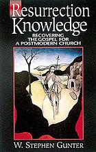 Resurrection knowledge : recovering the Gospel for a postmodern church