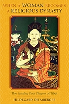 When a woman becomes a religious dynasty : the Samding Dorje Phagmo of Tibet