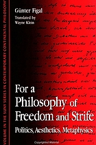 For a philosophy of freedom and strife : politics, aesthetics, metaphysics