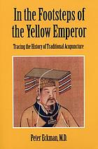 In the footsteps of the Yellow Emperor : tracing the history of traditional acupunture