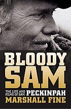 Bloody Sam : the life and films of Sam Peckinpah