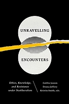 Unravelling encounters : ethics, knowledge, and resistance under neoliberalism