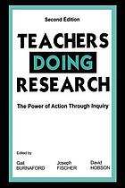Teachers doing research : the power of action through inquiry