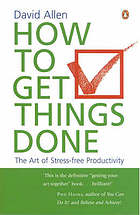 How to get things done : the art of stress-free productivity