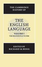 The Cambridge history of the English language. Vol. 1, The beginnings to 1066
