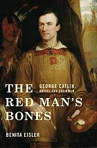 The Red Man's Bones : George Catlin, Artist and Showman