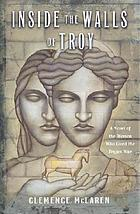 Inside the walls of Troy : a novel of the women who lived the Trojan War