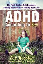 ADHD according to Zoë : the real deal on relationships, finding your focus & finding your keys