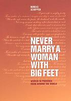 Never marry a woman with big feet : women in proverbs from around the world