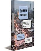 Tweets from Tahrir : Egypt's revolution as it unfolded, in the words of the people who made it