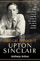 Radical innocent : Upton Sinclair