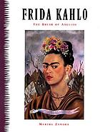 Frida Kahlo : the brush of anguish