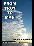 From Troy to man : the diary of an accidental father