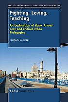 Fighting, loving, teaching : exploration of hope, armed love and critical urban pedagogies