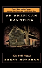 The Bell witch : an American haunting : being the eye witness account of Richard Powell concerning the Bell witch haunting of Robertson County, Tennessee 1817-1821
