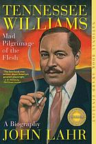 Tennessee Williams : mad pilgrimage of the flesh