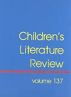 Children's literature review. Volume 137 : excerpts from reviews, criticism, and commentary on books for children and young people