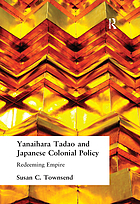 Yanaihara Tadao and Japanese colonial policy : redeeming empire