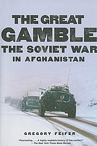 The great gamble : the Soviet war in Afghanistan