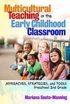 Multicultural teaching in the early childhood classroom : approaches, strategies, and tools, preschool-2nd grade