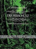 Der Freischütz : complete vocal and orchestral score