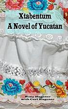 Xtabentum : a novel of Yucatan