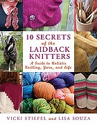 10 secrets of the laidback knitters : a guide to holistic knitting, yarn, and life