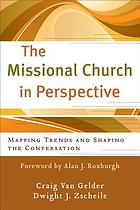 The missional church in perspective : mapping trends and shaping the conversation