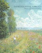Impressionism abroad : Boston and French Painting