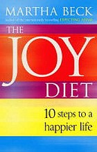 The joy diet : 10 steps to a happier life