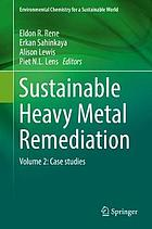 Sustainable heavy metal remediation. Volume 2, Case studies