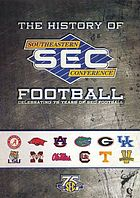The history of SEC football : celebrating 75 years of SEC football.