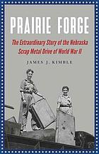 Prairie forge : the extraordinary story of the Nebraska scrap metal drive of World War II