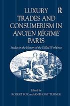 Luxury trades and consumerism in ancien régime Paris : studies in the history of the skilled workforce