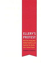 Ellery's protest : how one young man defied tradition & sparked the battle over school prayer