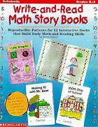 Write-and-read math story books : reproducible patterns for 12 interactive books that build early math and reading skills