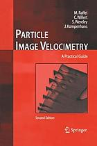 Particle image velocimetry : a practical guide