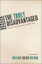 The truly disadvantaged : the inner city, the underclass, and public policy