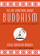 Tell me something about Buddhism : questions and answers for the curious beginner