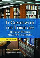 It comes with the territory : handling problem situations in libraries