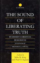 The sound of liberating truth : Buddhist-Christian dialogues in honor of Frederick J. Streng