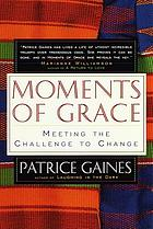 Moments of grace : meeting the challenge to change
