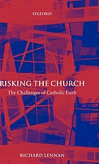 Risking the church : the challenges of Catholic faith