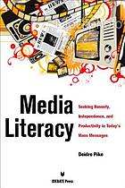 Media literacy : seeking honesty, independence, and productivity in today's mass messages