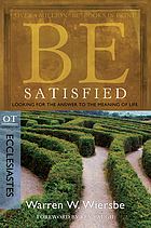 Be Satisfied : Looking for the Answer to the Meaning of Life : OT commentary, Ecclesiastes