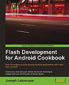 Flash development for Android Cookbook : over 90 recipes to build exciting Android applications with Flash, Flex, and AIR