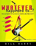 Whatever happened to--? : the ultimate pop and rock